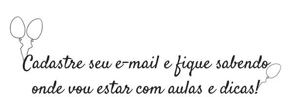 Cadastre seu e-mail e fique sabendo onde vou estar com aulas e dicas! (1)
